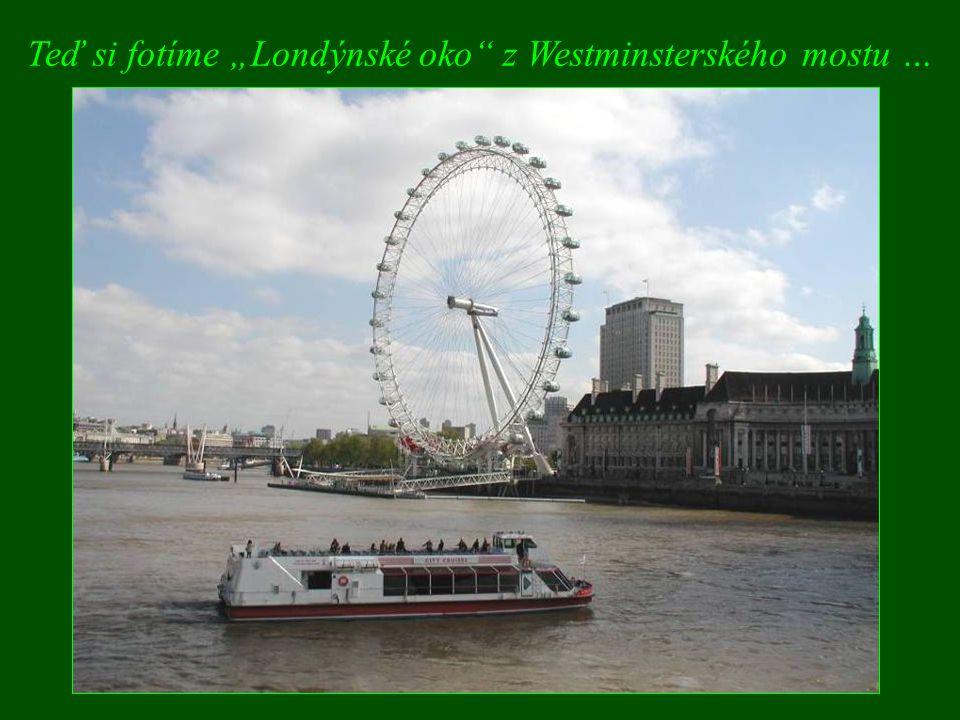 """Teď si fotíme """"Londýnské oko z Westminsterského mostu …"""
