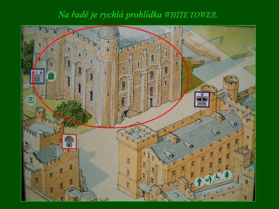 Na řadě je rychlá prohlídka WHITE TOWER.