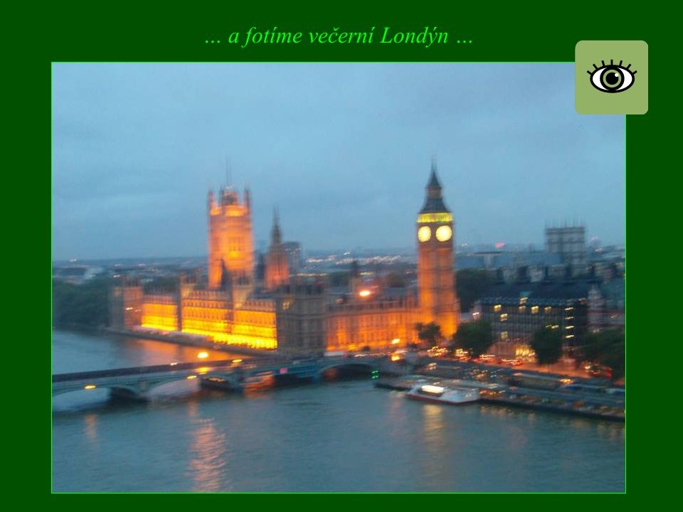 … a fotíme večerní Londýn …