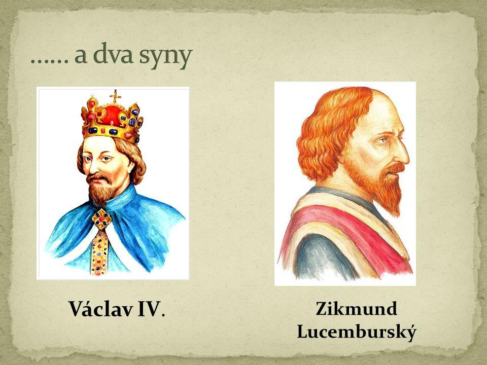…… a dva syny Václav IV. Zikmund Lucemburský