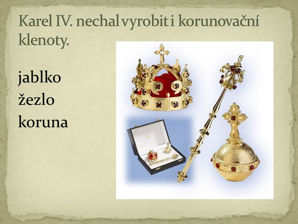 Karel IV. nechal vyrobit i korunovační klenoty.