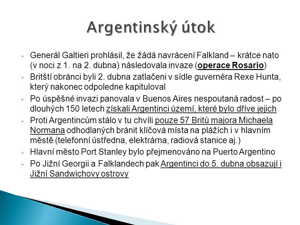 Argentinský útok Generál Galtieri prohlásil, že žádá navrácení Falkland – krátce nato (v noci z 1. na 2. dubna) následovala invaze (operace Rosario)