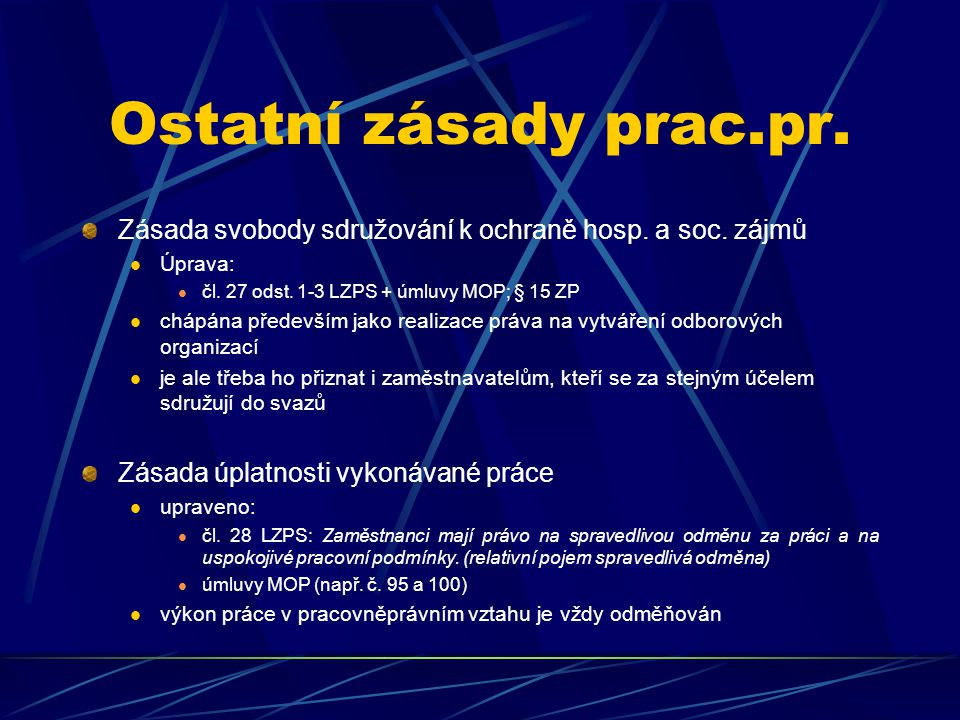 Ostatní zásady prac.pr. Zásada svobody sdružování k ochraně hosp. a soc. zájmů. Úprava: čl. 27 odst. 1-3 LZPS + úmluvy MOP; § 15 ZP.