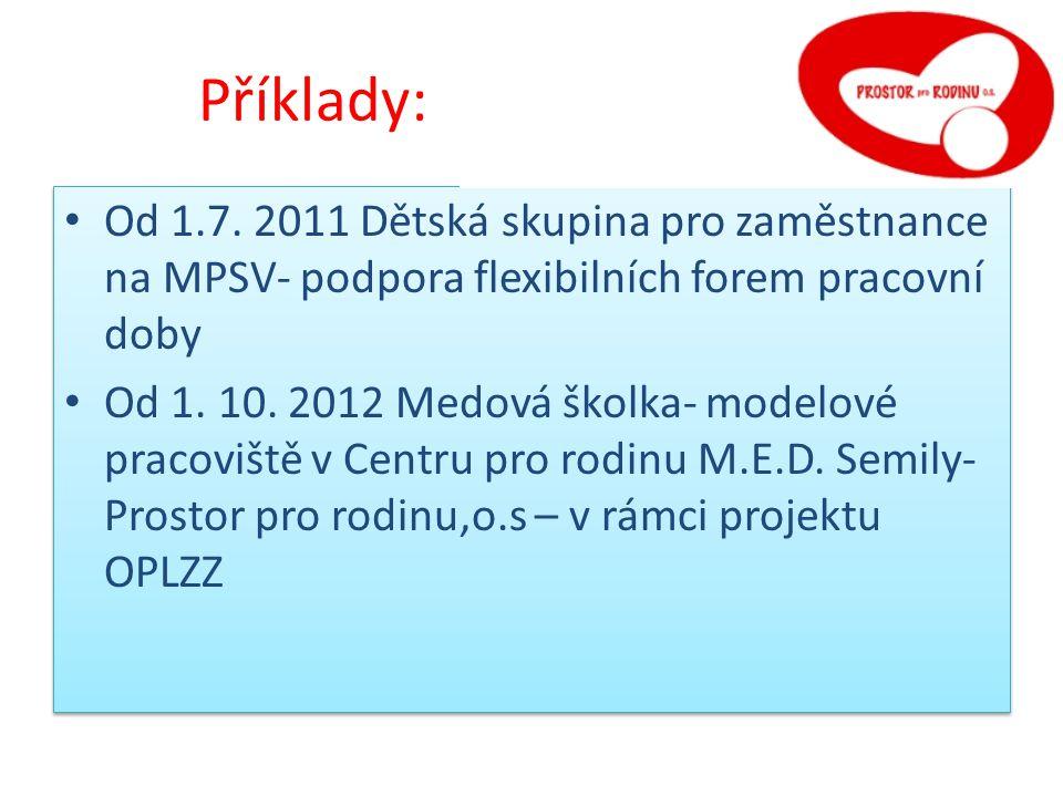 Příklady: raxe: Od 1.7. 2011 Dětská skupina pro zaměstnance na MPSV- podpora flexibilních forem pracovní doby.