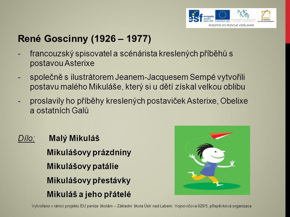 René Goscinny (1926 – 1977) francouzský spisovatel a scénárista kreslených příběhů s postavou Asterixe.