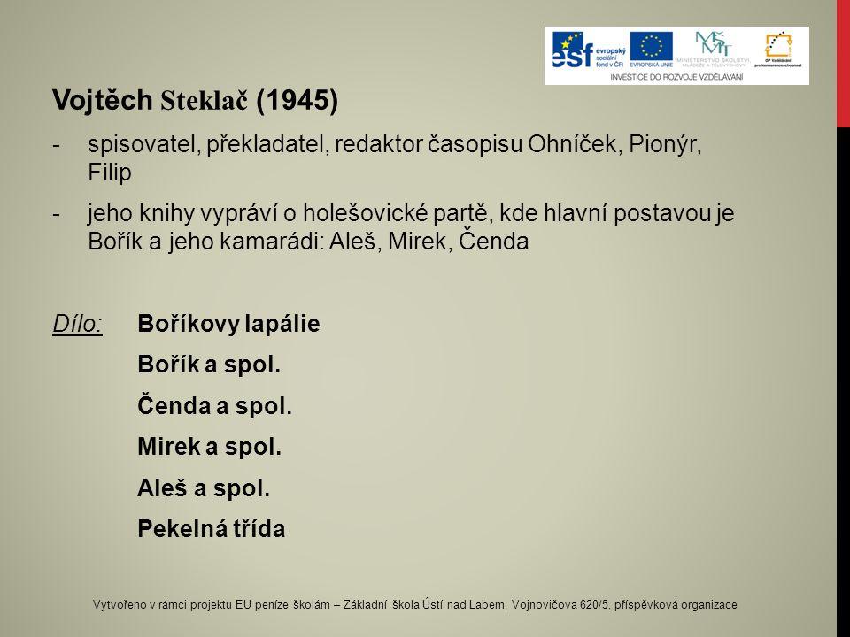 Vojtěch Steklač (1945) spisovatel, překladatel, redaktor časopisu Ohníček, Pionýr, Filip.
