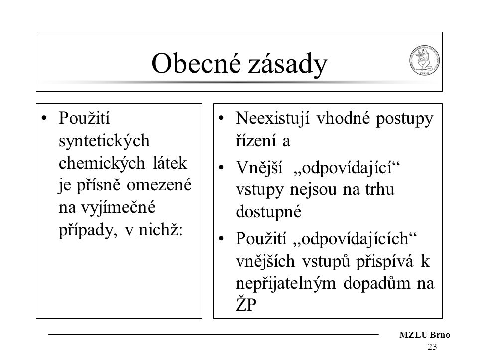 Obecné zásady Použití syntetických chemických látek je přísně omezené na vyjímečné případy, v nichž: