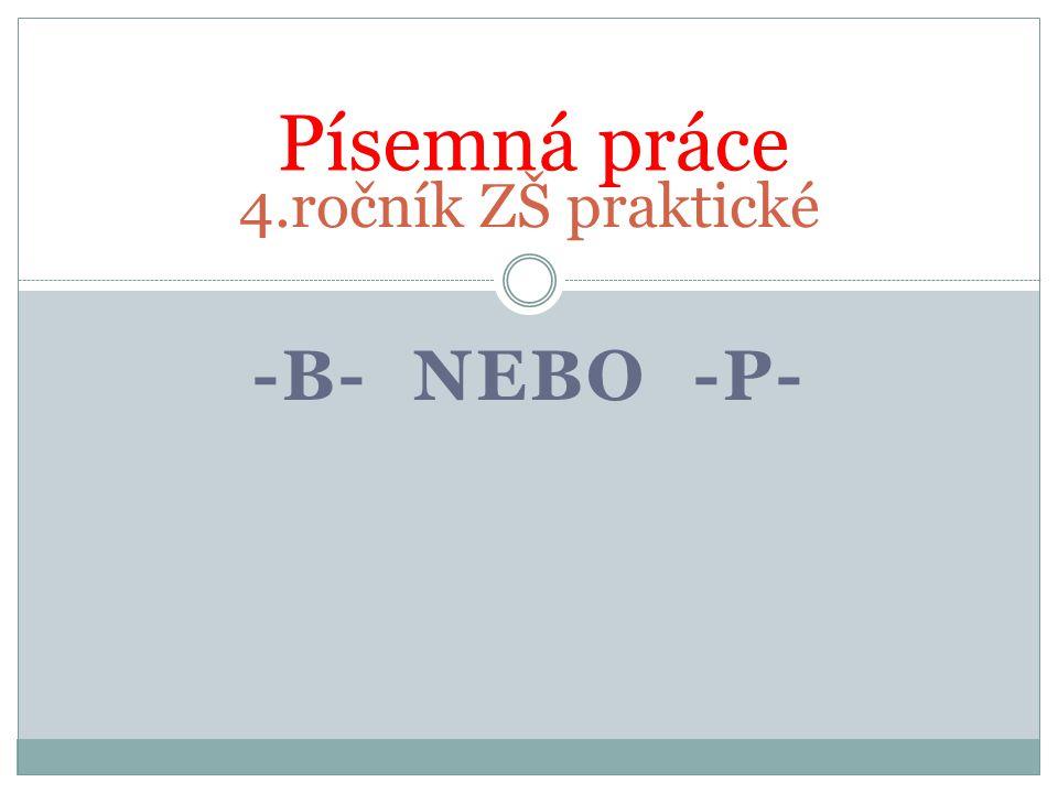 4.ročník ZŠ praktické Písemná práce -b- nebo -p-