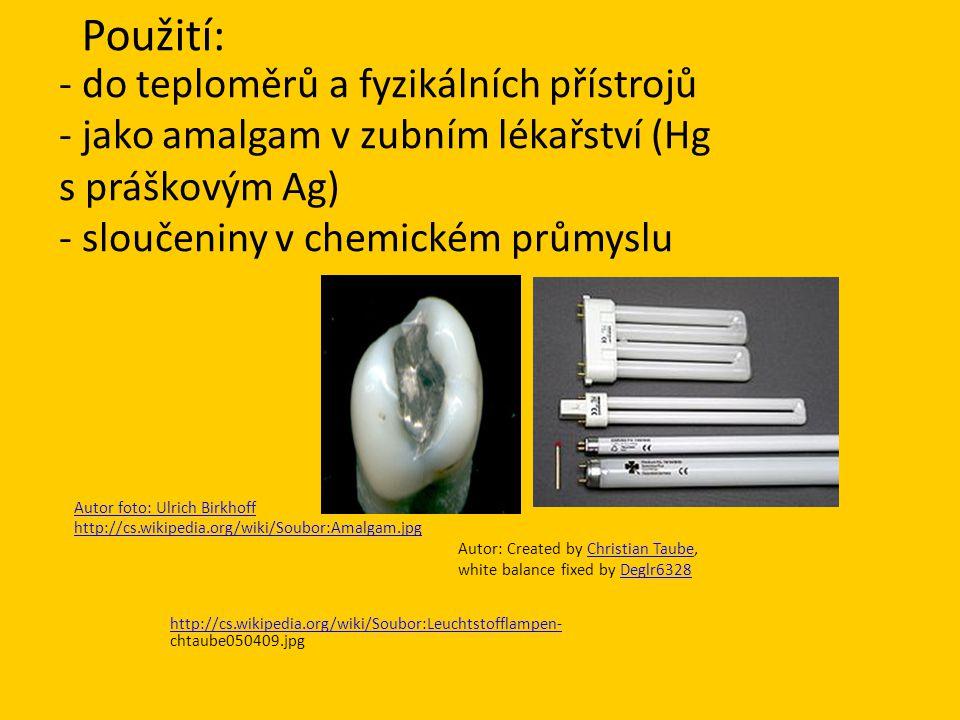 Použití: - do teploměrů a fyzikálních přístrojů - jako amalgam v zubním lékařství (Hg s práškovým Ag) - sloučeniny v chemickém průmyslu.