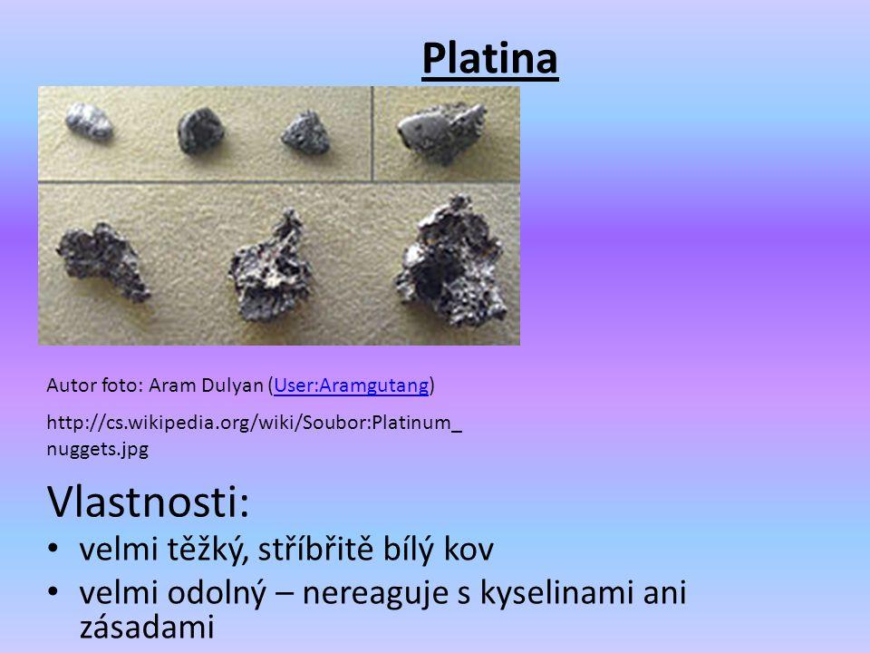 Platina Vlastnosti: velmi těžký, stříbřitě bílý kov