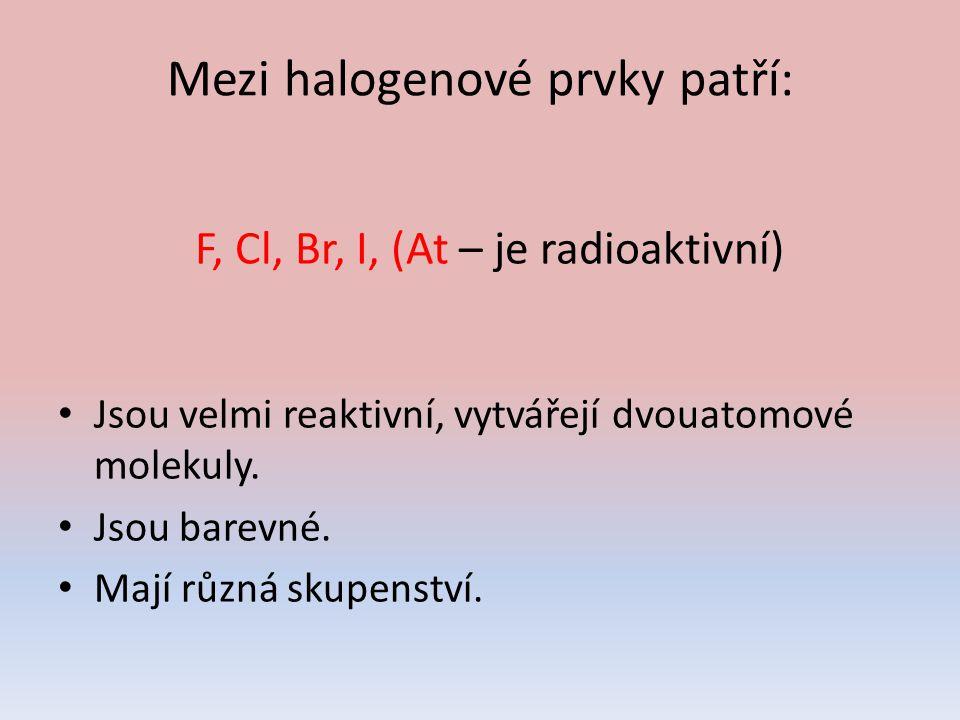 Mezi halogenové prvky patří: