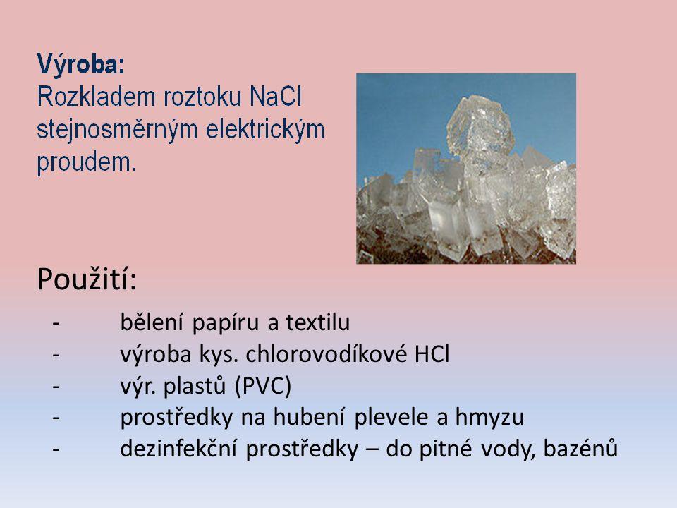 Použití: - bělení papíru a textilu - výroba kys. chlorovodíkové HCl