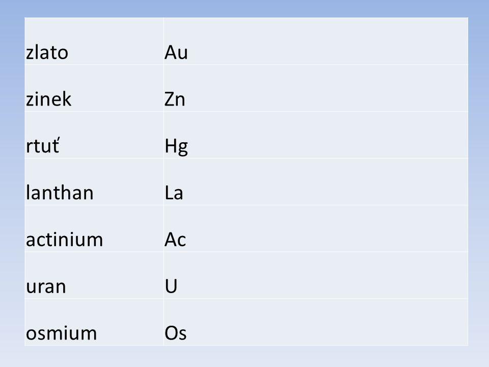 zlato Au zinek Zn rtuť Hg lanthan La actinium Ac uran U osmium Os