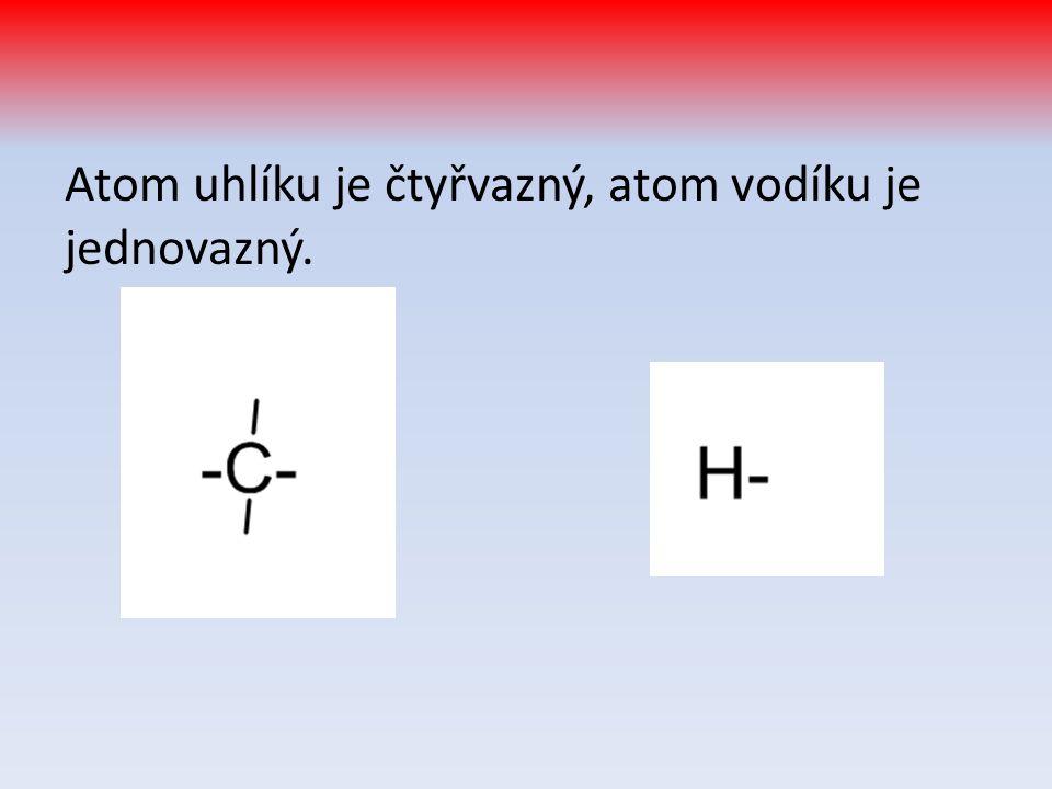 Atom uhlíku je čtyřvazný, atom vodíku je jednovazný.