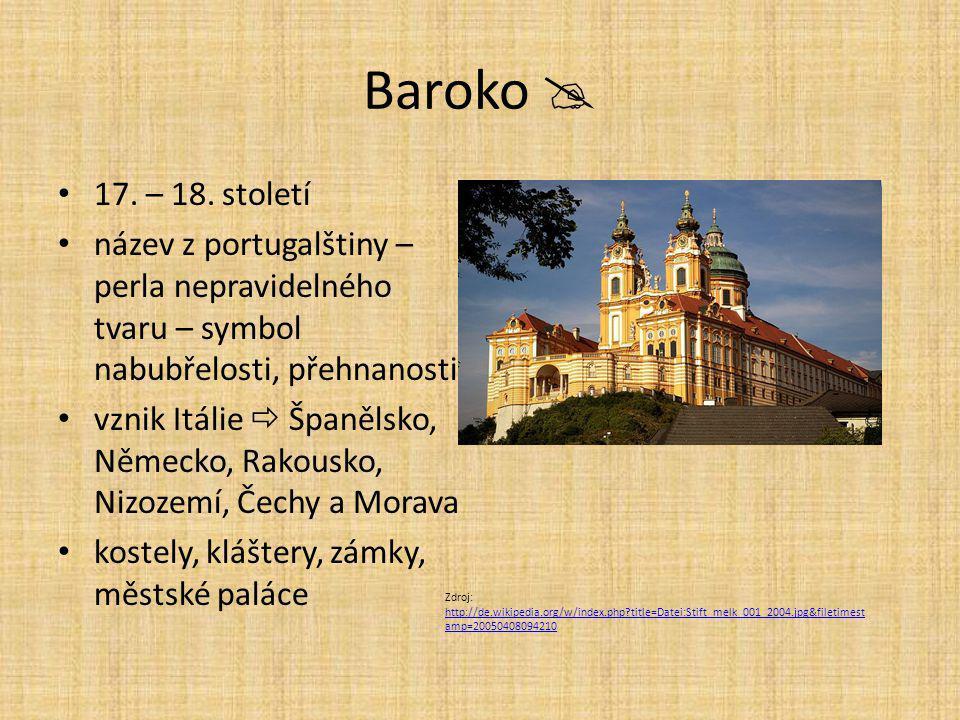Baroko  17. – 18. století. název z portugalštiny – perla nepravidelného tvaru – symbol nabubřelosti, přehnanosti.