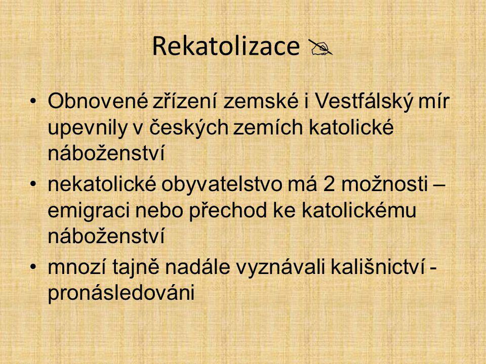 Rekatolizace  Obnovené zřízení zemské i Vestfálský mír upevnily v českých zemích katolické náboženství.