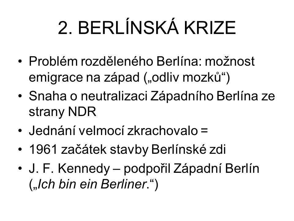 """2. BERLÍNSKÁ KRIZE Problém rozděleného Berlína: možnost emigrace na západ (""""odliv mozků ) Snaha o neutralizaci Západního Berlína ze strany NDR."""