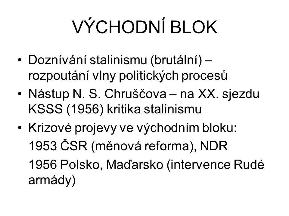 VÝCHODNÍ BLOK Doznívání stalinismu (brutální) – rozpoutání vlny politických procesů.