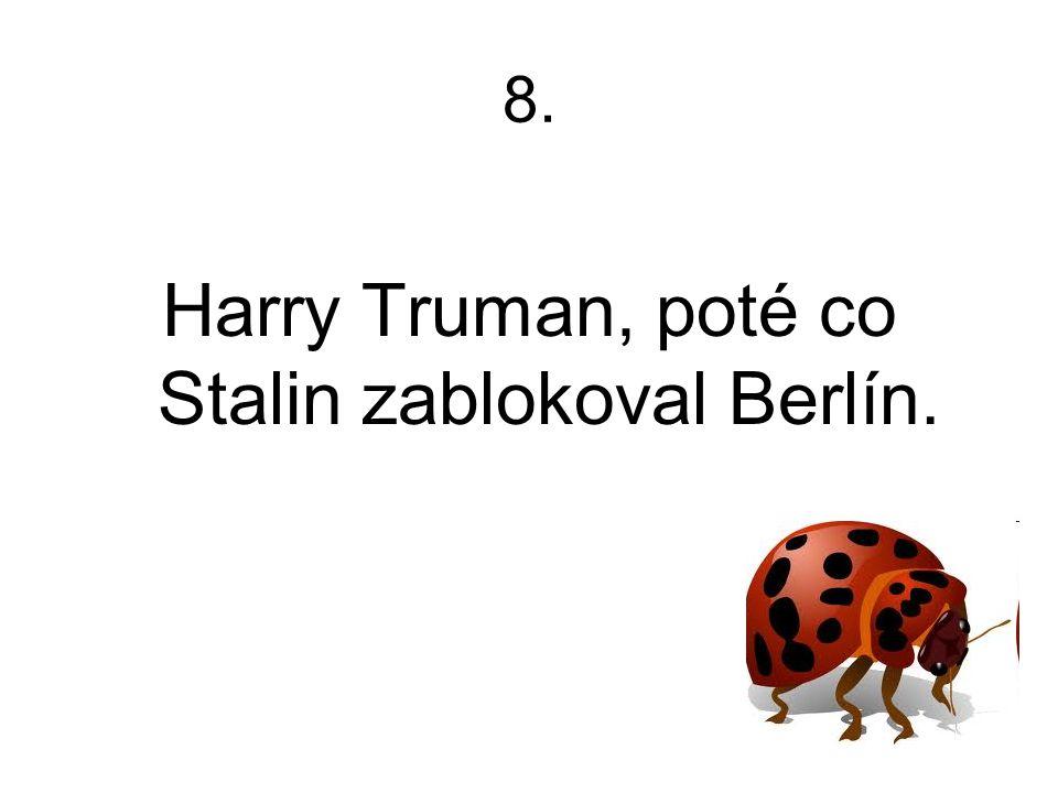 Harry Truman, poté co Stalin zablokoval Berlín.