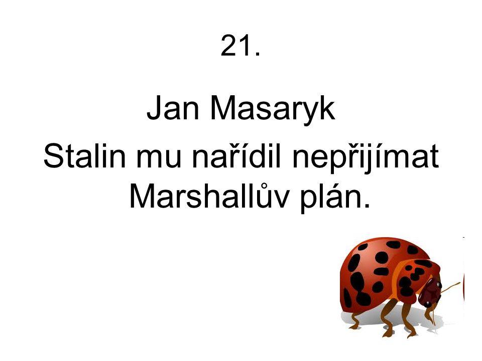 Stalin mu nařídil nepřijímat Marshallův plán.