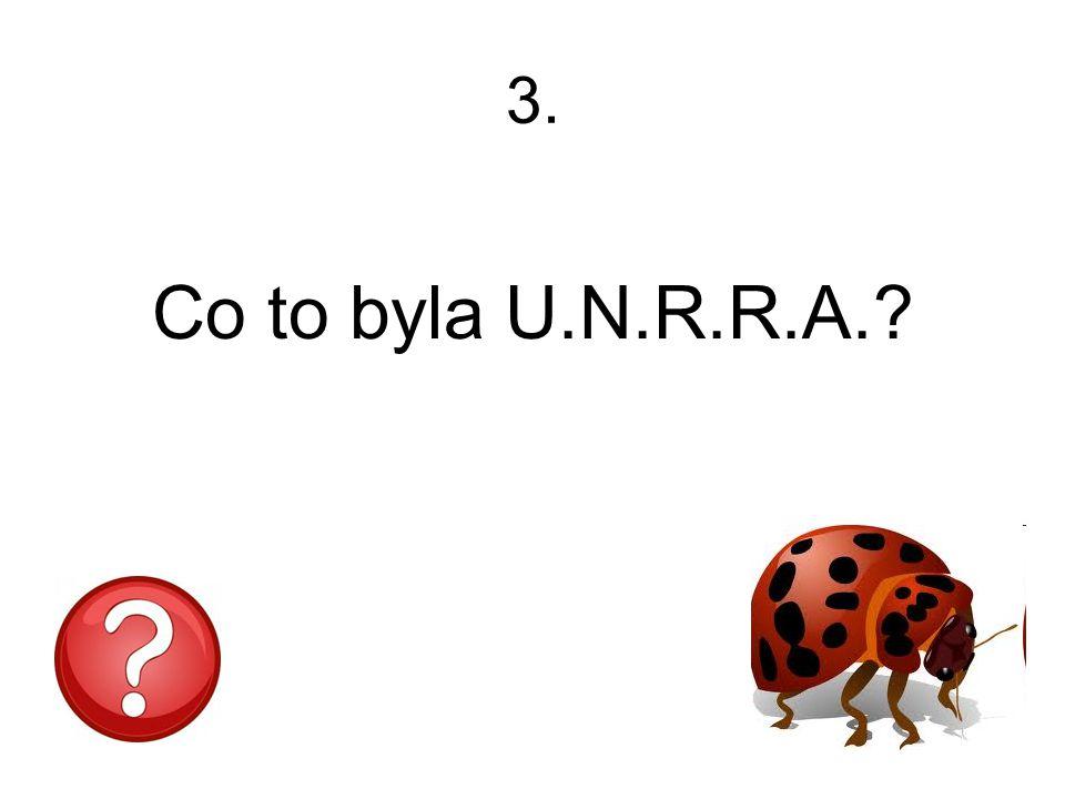 3. Co to byla U.N.R.R.A.