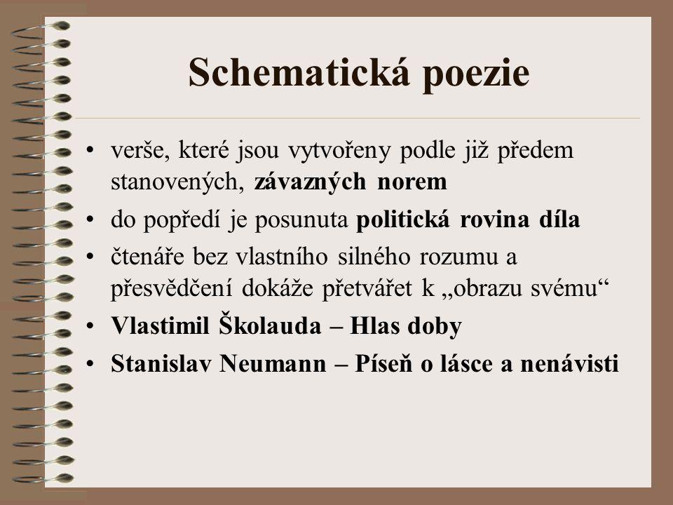 Schematická poezie verše, které jsou vytvořeny podle již předem stanovených, závazných norem. do popředí je posunuta politická rovina díla.