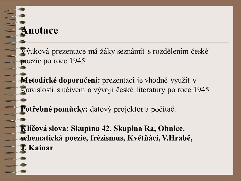 Anotace Výuková prezentace má žáky seznámit s rozdělením české poezie po roce 1945.
