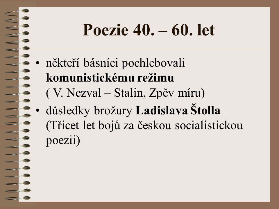 Poezie 40. – 60. let někteří básníci pochlebovali komunistickému režimu ( V. Nezval – Stalin, Zpěv míru)