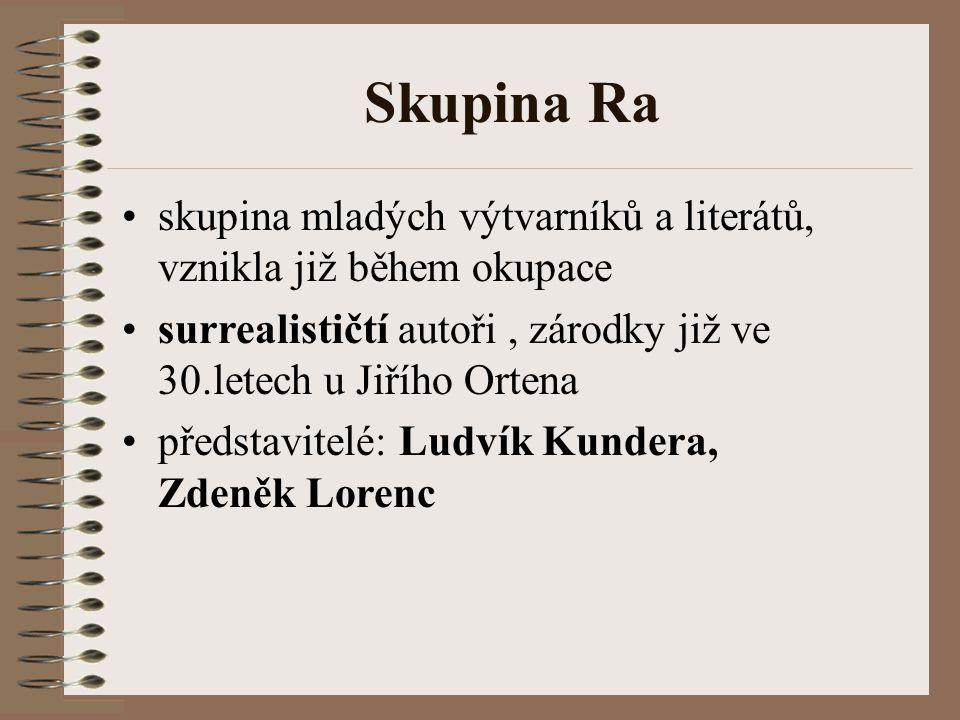 Skupina Ra skupina mladých výtvarníků a literátů, vznikla již během okupace. surrealističtí autoři , zárodky již ve 30.letech u Jiřího Ortena.