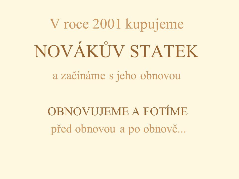 V roce 2001 kupujeme NOVÁKŮV STATEK a začínáme s jeho obnovou