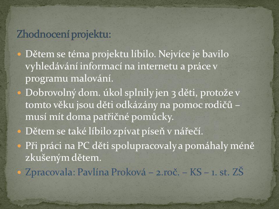 Zhodnocení projektu: Dětem se téma projektu líbilo. Nejvíce je bavilo vyhledávání informací na internetu a práce v programu malování.