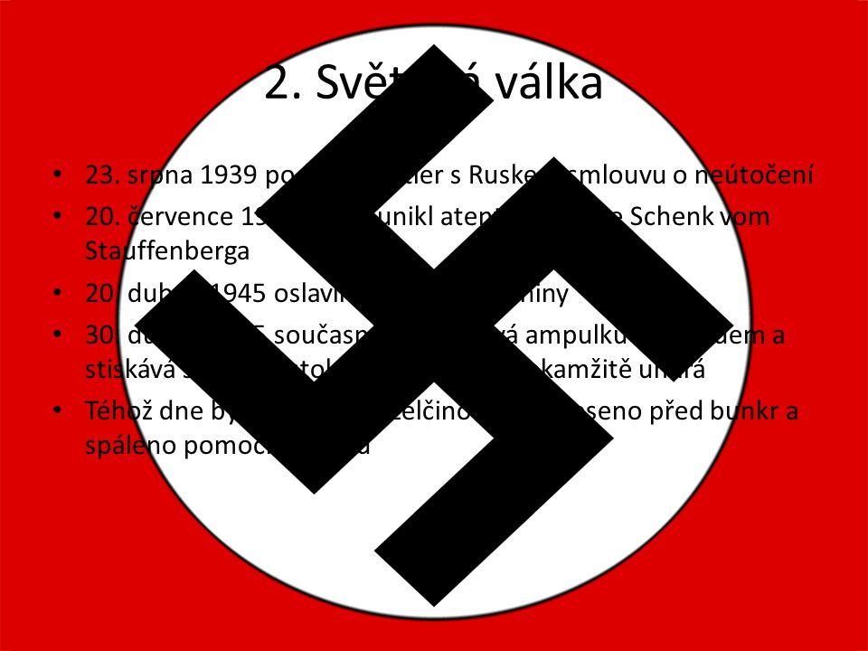 2. Světová válka 23. srpna 1939 podepsal Hitler s Ruskem smlouvu o neútočení. 20. července 1944 těsně unikl atentátu Clause Schenk vom Stauffenberga.