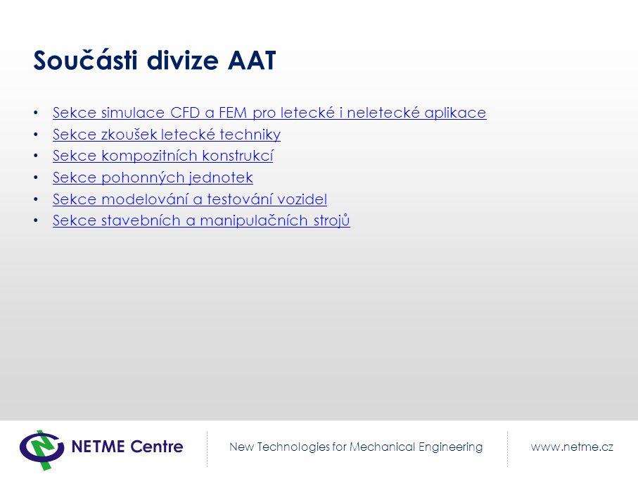 Součásti divize AAT Sekce simulace CFD a FEM pro letecké i neletecké aplikace. Sekce zkoušek letecké techniky.