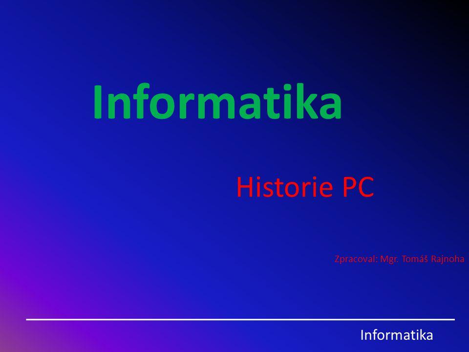 Historie PC Zpracoval: Mgr. Tomáš Rajnoha