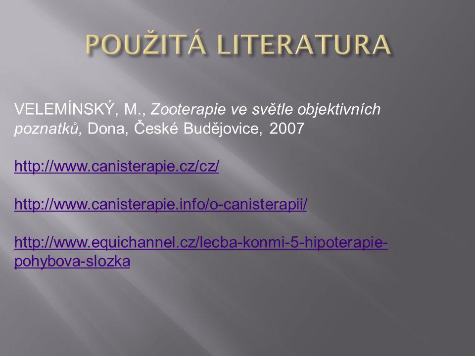 POUŽITÁ LITERATURA VELEMÍNSKÝ, M., Zooterapie ve světle objektivních poznatků, Dona, České Budějovice, 2007.