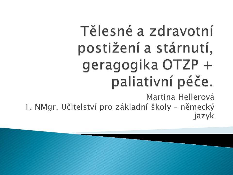 Tělesné a zdravotní postižení a stárnutí, geragogika OTZP + paliativní péče.