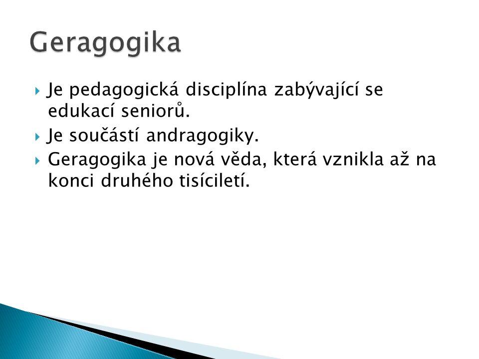 Geragogika Je pedagogická disciplína zabývající se edukací seniorů.