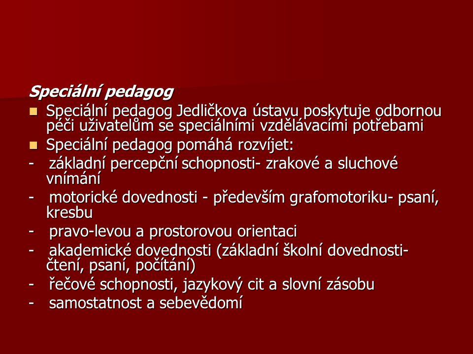 Speciální pedagog Speciální pedagog Jedličkova ústavu poskytuje odbornou péči uživatelům se speciálními vzdělávacími potřebami.