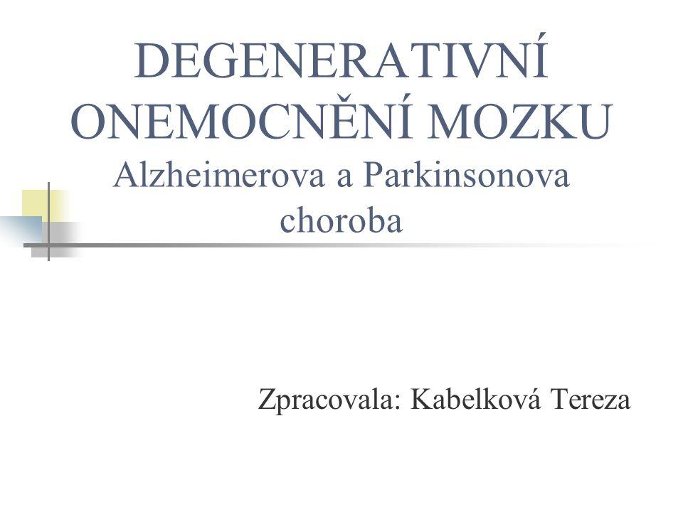 DEGENERATIVNÍ ONEMOCNĚNÍ MOZKU Alzheimerova a Parkinsonova choroba