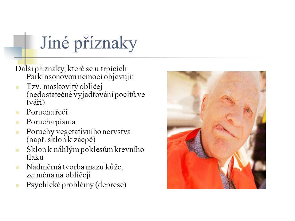 Jiné příznaky Další příznaky, které se u trpících Parkinsonovou nemocí objevují: Tzv. maskovitý obličej (nedostatečné vyjadřování pocitů ve tváři)