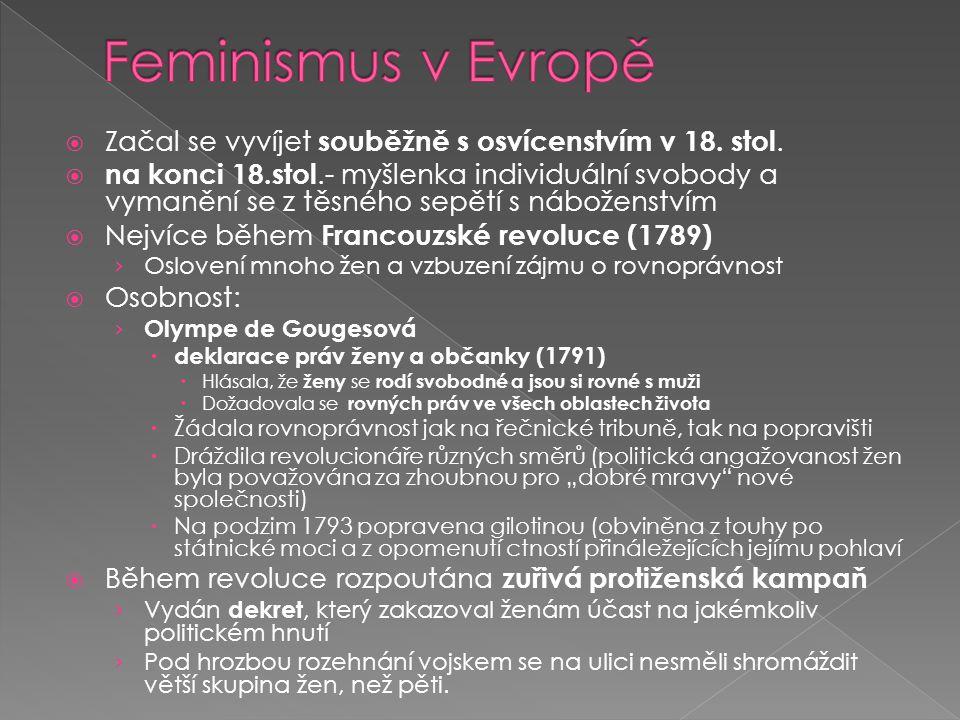 Feminismus v Evropě Začal se vyvíjet souběžně s osvícenstvím v 18. stol.