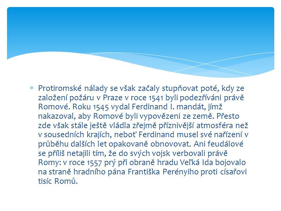 Protiromské nálady se však začaly stupňovat poté, kdy ze založení požáru v Praze v roce 1541 byli podezříváni právě Romové.