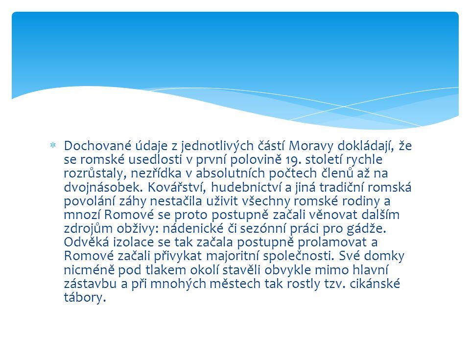 Dochované údaje z jednotlivých částí Moravy dokládají, že se romské usedlosti v první polovině 19.