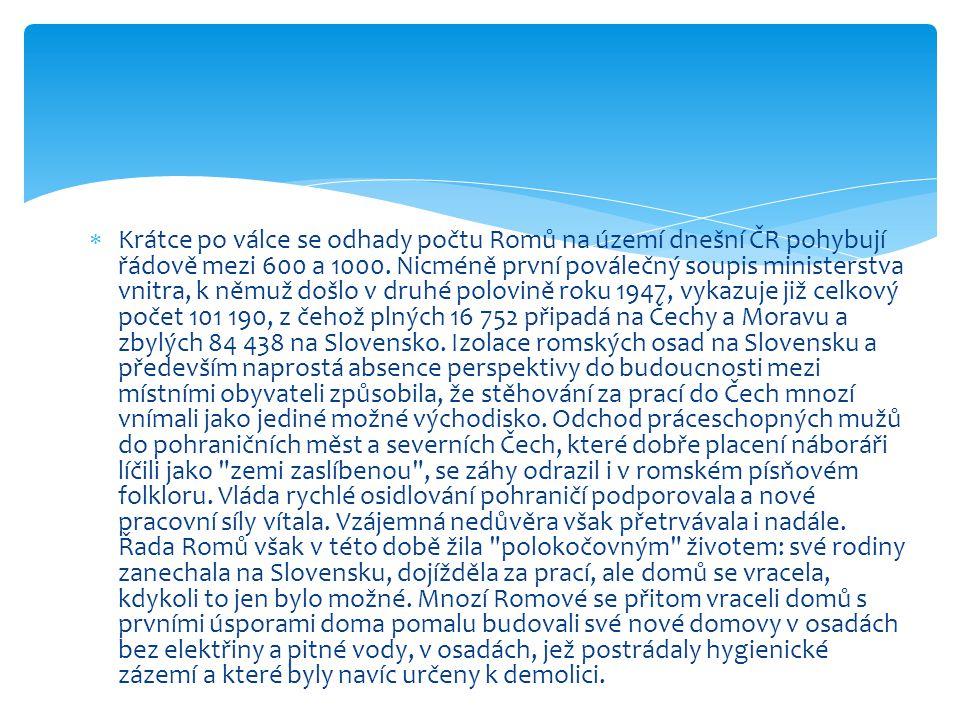 Krátce po válce se odhady počtu Romů na území dnešní ČR pohybují řádově mezi 600 a 1000.