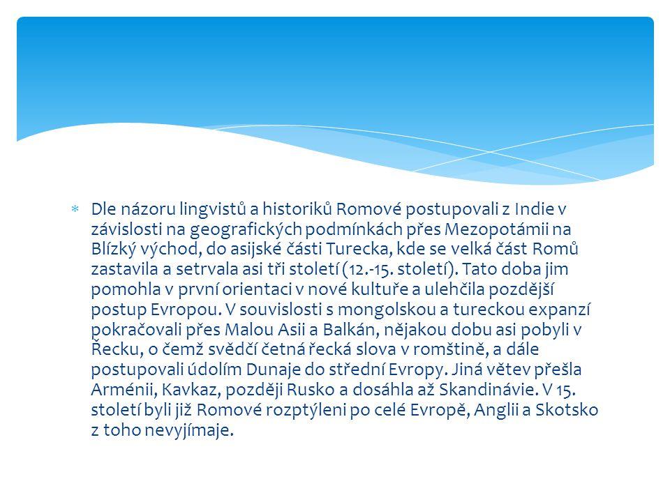 Dle názoru lingvistů a historiků Romové postupovali z Indie v závislosti na geografických podmínkách přes Mezopotámii na Blízký východ, do asijské části Turecka, kde se velká část Romů zastavila a setrvala asi tři století (12.-15.