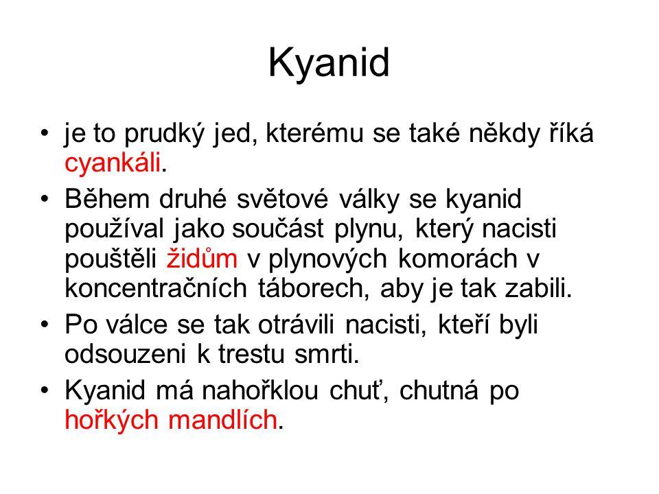 Kyanid je to prudký jed, kterému se také někdy říká cyankáli.