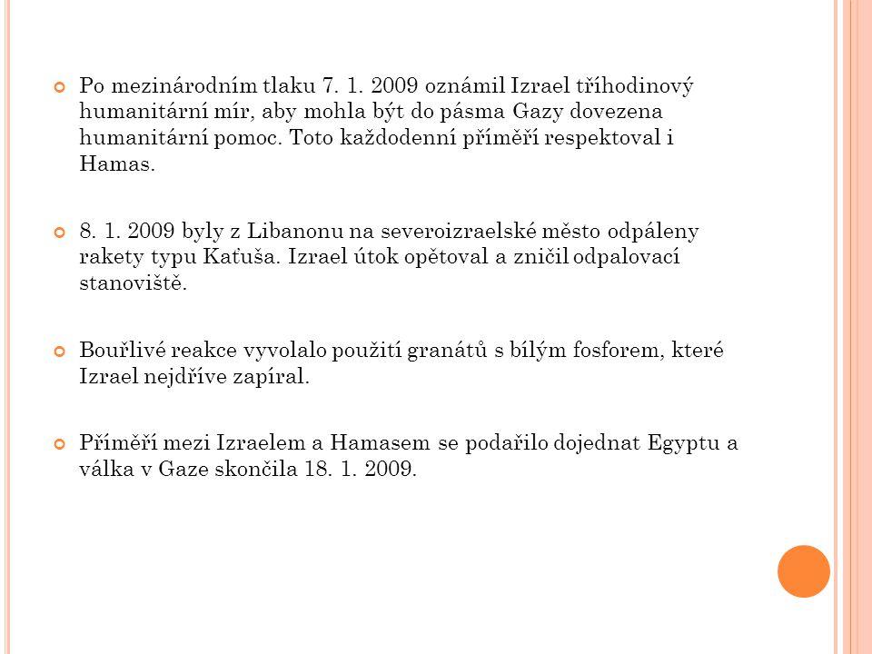 Po mezinárodním tlaku 7. 1. 2009 oznámil Izrael tříhodinový humanitární mír, aby mohla být do pásma Gazy dovezena humanitární pomoc. Toto každodenní příměří respektoval i Hamas.