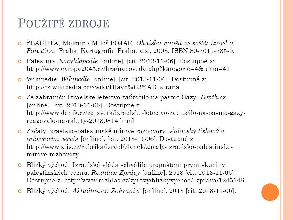 Použité zdroje ŠLACHTA, Mojmír a Miloš POJAR. Ohniska napětí ve světě: Izrael a Palestina. Praha: Kartografie Praha, a.s., 2003. ISBN 80-7011-785-0.