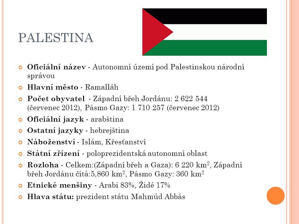 PALESTINA Oficiální název - Autonomní území pod Palestinskou národní správou. Hlavní město - Ramalláh.
