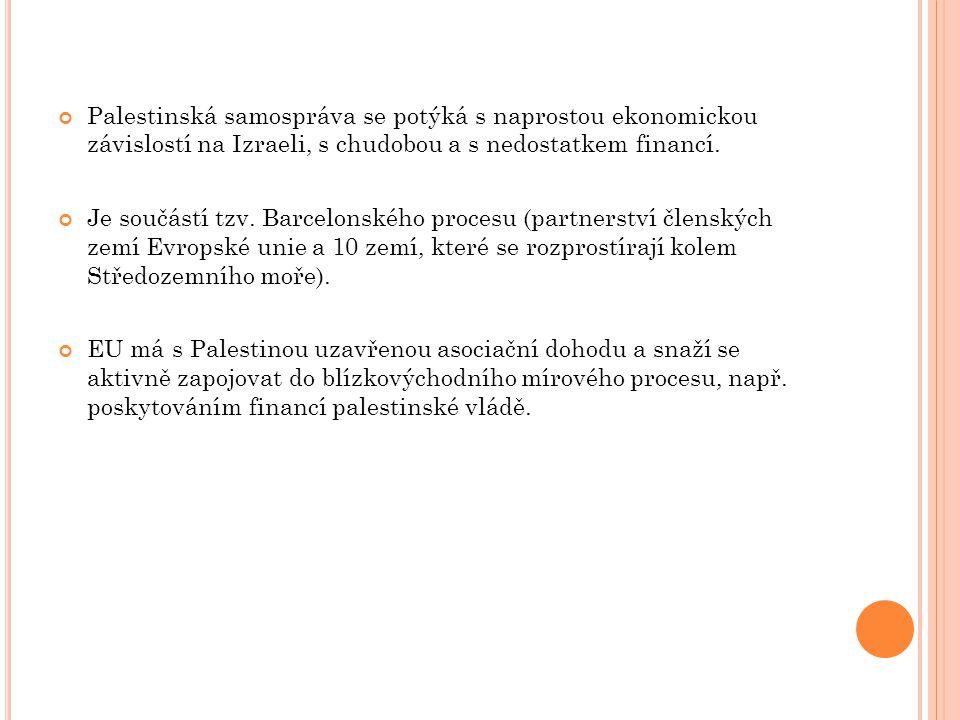 Palestinská samospráva se potýká s naprostou ekonomickou závislostí na Izraeli, s chudobou a s nedostatkem financí.